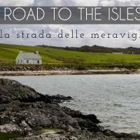 Road to the Isles: la strada delle meraviglie