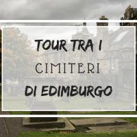 Un tour tra i cimiteri di Edimburgo