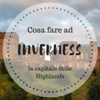 Cosa fare e dove mangiare ad Inverness, la capitale delle Highlands Scozzesi