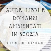 Libri sulla Scozia: guide di viaggio e romanzi per sognare!