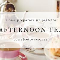 Come preparare un perfetto Afternoon Tea con ricette scozzesi
